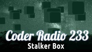 Stalker Box | Coder Radio 233
