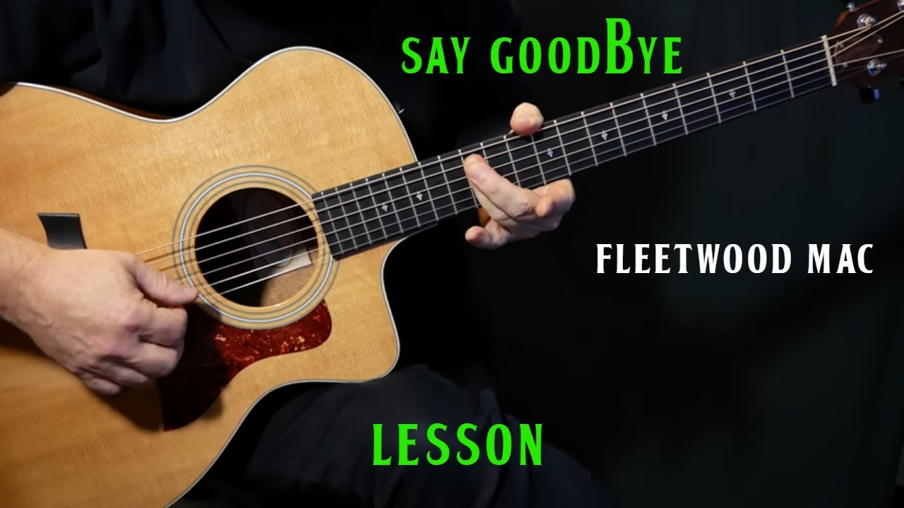 How To Play Say Goodbye On Guitar By Fleetwood Mac Live Version