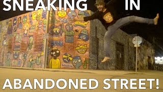 SNEAKING IN ABANDONED STREET!!