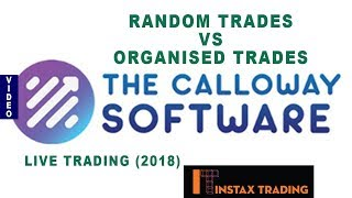 Random Trades VS Organised Trades In The Calloway Software- Live Trading(2018)