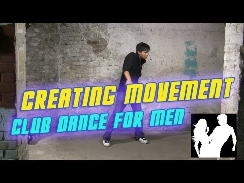 How To Dance At A Club For Men - Creating Movement (Beginners)