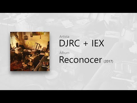 DJRC + IEX - Reconocer (2017)   Álbum completo