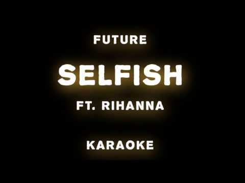 Future - Selfish ft. Rihanna Karaoke | Instrumental