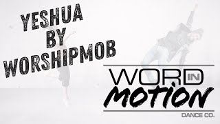 Yeshua by WorshipMob  |  Dance by Word In Motion Dance Co.
