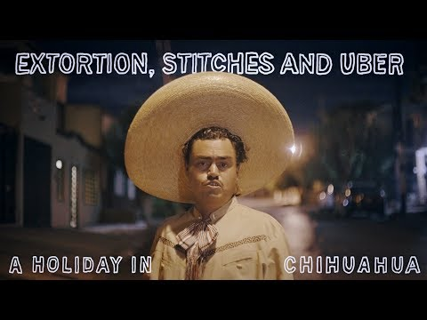 Extortion, Stitches and Uber, a Holiday in Chihuahua. Full Documentary film