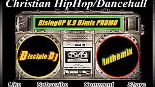 CHRISTIANRAP HIPHOP MIX @DiscipleDJ GOSPEL REGGAE GOSPEL DANCEHALL RISINGUP V9 DJmix AUG 2014