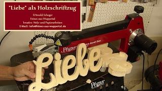 Liebe zum Valentinstag, 3D Holzschrift 3 fach an der Pegas Dekupiersäge gesägt