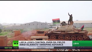 ISIS advance: Libya loses control over oil fields amid Islamists' sweeping advance