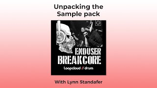 Enduser Breakcore Samples - Walkthrough of the Included Loopcloud DRUM Kits