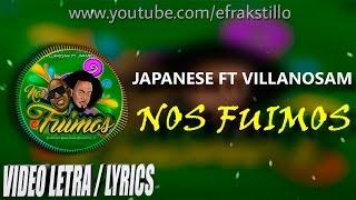 Japanese ft Villanosam - Nos Fuimos [Video Letra - Lyrics]