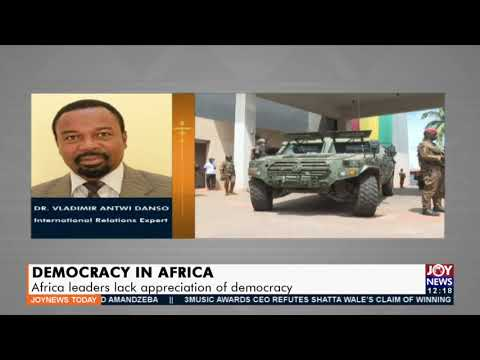 Democracy in Africa: Africa leaders lack appreciation of democracy Dr. Vladimir - Joy News (15-6-21)