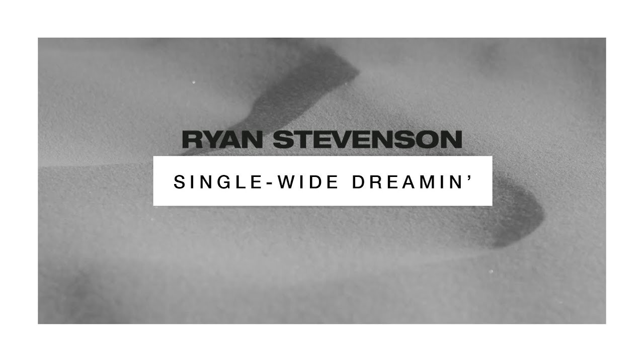 Ryan Stevenson - Single Wide Dreamin' (Official Audio Video)