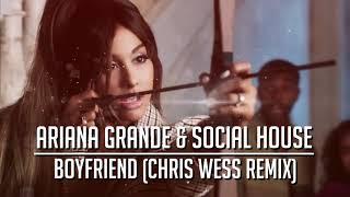 Ariana Grande & Social House - Boyfriend (Chris Wess Remix)