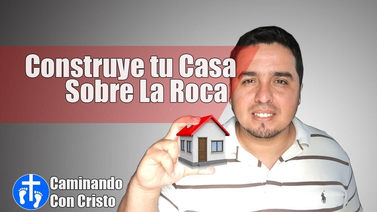 construye tu casa sobre la roca reflexi n cristiana