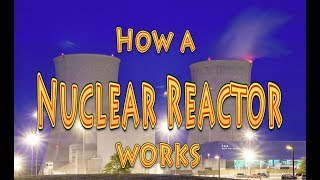 How a nuclear reactor works