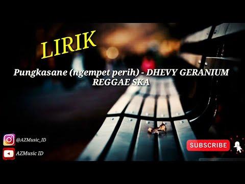 PUNGKASANE (ngempet Perih)  - DHEVY GERANIUM   REGGAE INDONESIA LIRIK