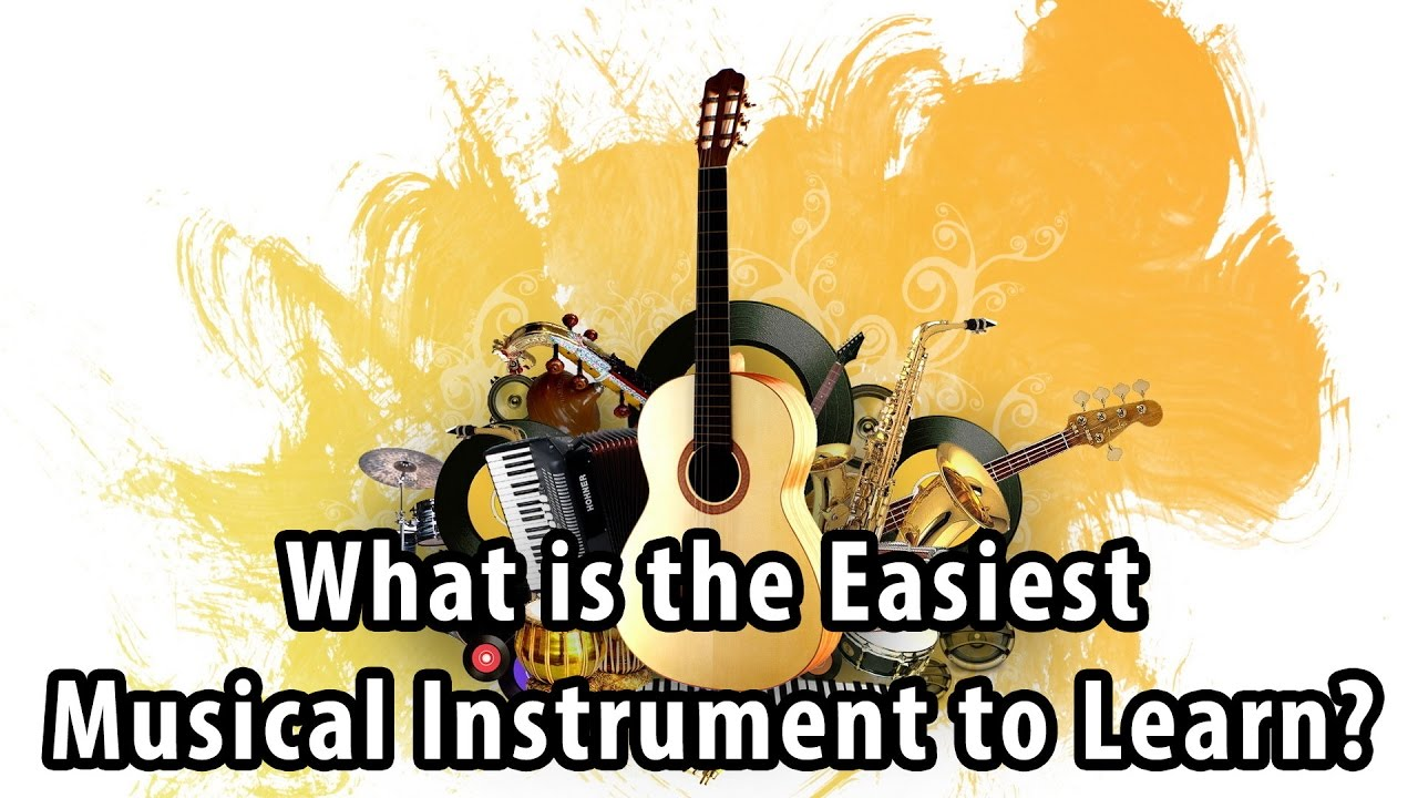 what is the easiest musical instrument to learn? - youtube