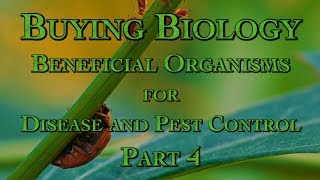 Buying Biology: Beneficial Organisms for Disease and Pest Control Part 4