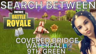 Fortnite: Search Between a Covered Bridge, Waterfall and the 9th Green. Search Between a cover!
