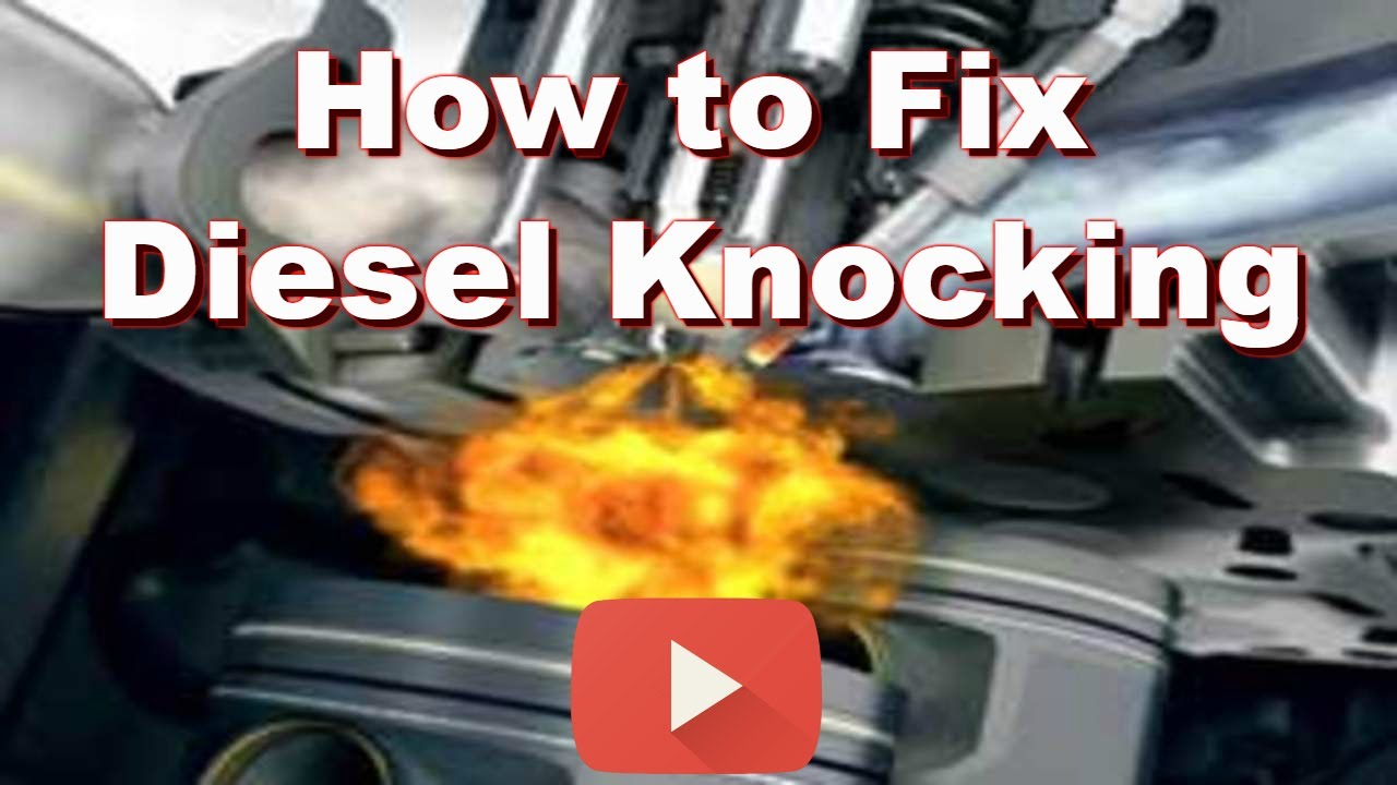 diesel knock in ci engines, how to fix engine knock