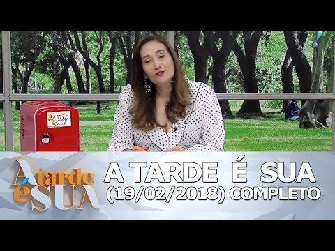 A Tarde é Sua (19/02/18) | Completo