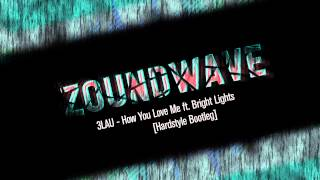 3LAU - How You Love Me feat. Bright Lights (ZoundWave Bootleg) [Hardstyle]