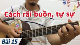 Bài 15: Hướng dẫn cách rãi TỰ SỰ | Cơ bản cho người mới học đàn guitar | Học đàn ghi ta online