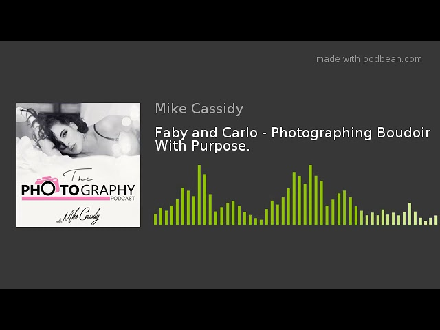 Photographing Boudoir With Purpose With Faby & Carlo
