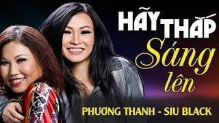 HÃY THẮP ÁNH SÁNG - Phương Thanh ft. Siu Black