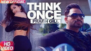 Prabh Gill: Think Once Official Song | Feat Roach Killa | Video TeamDG | MixSingh | Speed Records