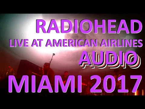 Radiohead [Audio] - Live at American Airlines Arena, Miami 2017