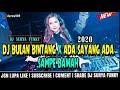 DJ BULAN BINTANG X ADA SAYANG ADA X SAMPE BAWAH BETRAN PETO REMIXS TIK TOK TERBARU 2020