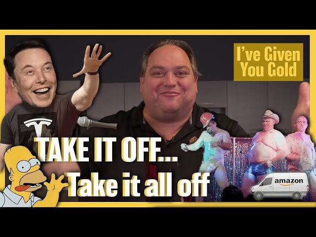 Take it off… Take it all off! - I've Given you Gold