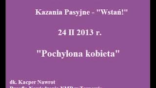 Wielki Post 2013 - Kazania Pasyjne - Wstań! - Pochylona kobieta - 24 II 2013