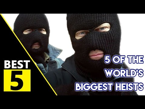 5 Of The Worlds Biggest Heists