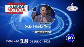 #LaMejorNoticia | Domingo 18 de julio 2021 | Doctor Salvador Mena - Capítulo El Ejecutivo