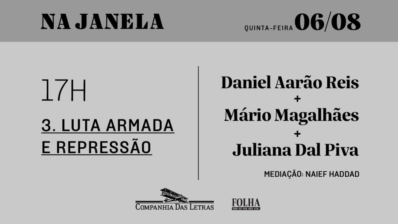 #NaJanelaFestival | 3. Luta armada e repressão. Com Daniel Aarão, Mário Magalhães e Juliana Dal Piva