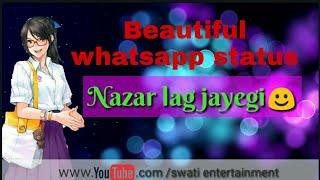 Nazar lag jayegi☺/👌beautiful whatsapp status by swati entertainment............