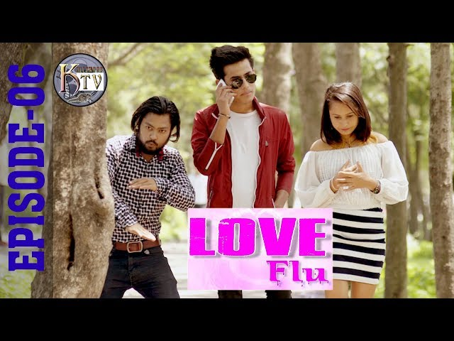 LOVE FLU | EP - 06 | NEW NEPALI WEB SERIES 2018 | OFFICIAL VIDEO | KOLLYWOOD TV