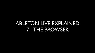 7 THE BROWSER - ABLETON LIVE EXPLAINED