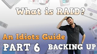 What is RAID? An idiots guide to RAID - Part 6- Backing up