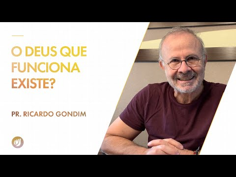 O DEUS QUE FUNCIONA EXISTE? | Ricardo Gondim