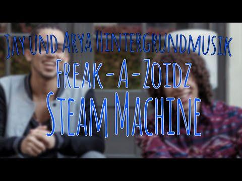 JAY UND ARYA HINTERGRUNDMUSIK Freak-A-Zoidz feat Vincent Lee & Jay Samuelz - Steam Machine FREE