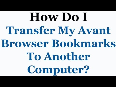 Avant Browser Tutorial - How To Transfer Your Bookmarks To Another PC