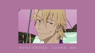 everybody loves me ( slowed )