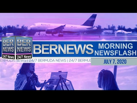 Bermuda Newsflash For Tuesday, July 7, 2020