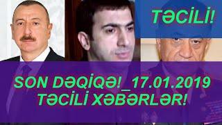 SON DƏQİQƏ!_17.01.2019 - TƏCİLİ XƏBƏRLƏR!