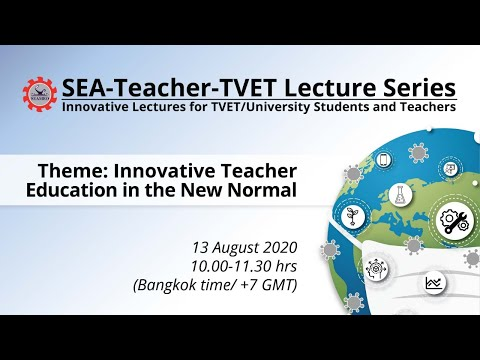 Innovative Teacher Education in the New Normal [SEA-Teacher-TVET Lecture Series] (Thu13Aug 10am)
