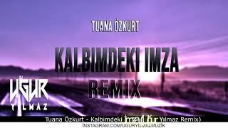 Tuana Özkurt - Kalbimdeki İmza (Uğur Yılmaz Remix)
