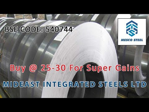 Buy at 25-30 For Super Profits - Mideast Integrated Steels Ltd, BSE Code - 540744
